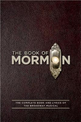 The Book of Mormon By Parker, Trey/ Lopez, Robert/ Stone, Matt